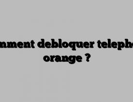 Comment debloquer telephone orange ?
