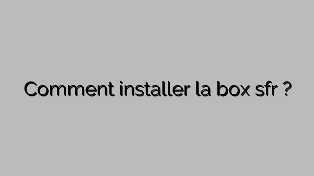 comment installer la box sfr. Black Bedroom Furniture Sets. Home Design Ideas