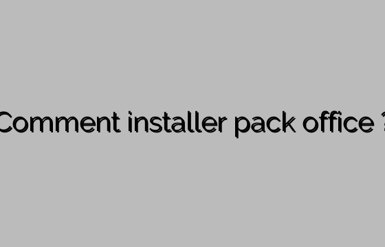 Comment installer pack office ?