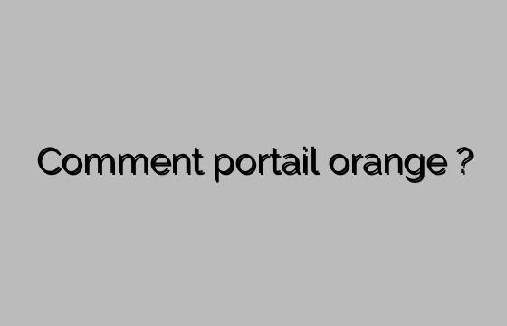 Comment portail orange ?