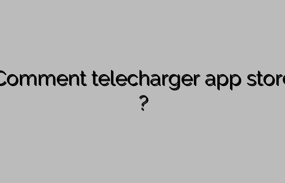 Comment telecharger app store ?
